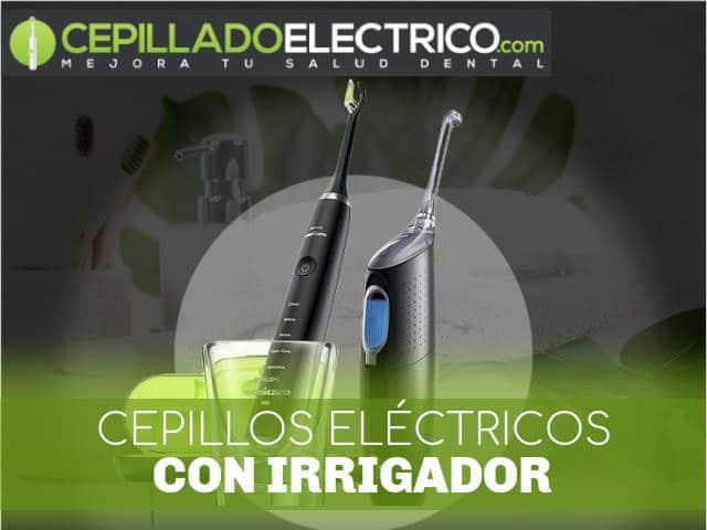 mejores cepillos eléctricos con irrigador