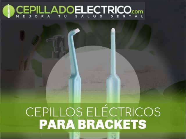 mejores cepillos eléctricos para ortodoncia
